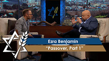 Rabbi Jonathan Bernis and Ezra Benjamin | Passover, Part 1