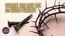 Christ did not die on Good Friday!