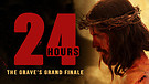 24 Hours - The Grave's Grand Finale