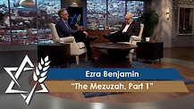 Jonathan Bernis and Ezra Benjamin | The Mezuzah, Part 1