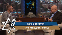 Jonathan Bernis and Ezra Benjamin | The Mezuzah, Part 2