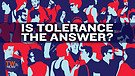 Is Tolerance the Answer?
