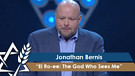 Rabbi Jonathan Bernis | El Ro-ee: The God Who Sees Me