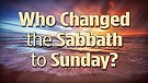 Who Changed the Sabbath to Sunday?