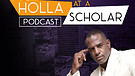 HOLLA AT A SCHOLAR PODCAST EPISODE 13 -USE IT OR...