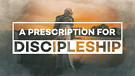 A Prescription for Discipleship