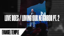 Love Does / Loving Our Neighbor - Part Two | Pastor Dan Meys