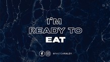 I'm Ready To Eat | Pastor Jim Raley
