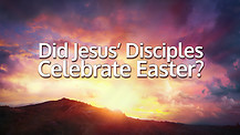 Did Jesus' Disciples Celebrate Easter?