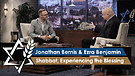 Jonathan Bernis and Ezra Benjamin | Shabbat, Experiencing the Blessing