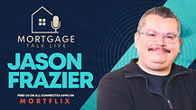 Mortgage Talk Live - Jason Frazier from Mortgage X