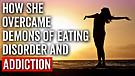 She Overcame Eating Disorders & Alco...