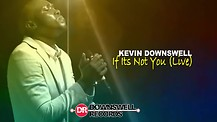 KEVIN DOWNSWELL - IF IT'S NOT YOU