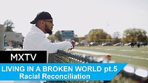 The Secret to Living in a Broken World Part Five: Racial Reconciliation