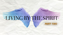 Living by the Spirit. Part two