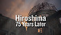 Hiroshima: 75 Years Later