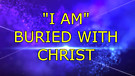 I Am  Buried with Christ