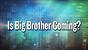 Is Big Brother Coming?