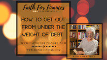 How to Get Out From Under the Weight of Debt, Faith For Finances with Sam Piercy