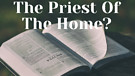 Is The Husband The Priest of the Home? - Apostle...