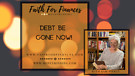 Debt Be Gone..Now, Faith For Finances, with for ...