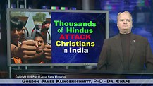 Dr. Chaps Reports Thousands of Hindus Attack Christians in India.