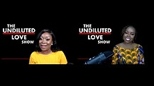THE UNDILUTED LOVE SHOW SEASON 1- EPISODE 2