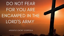Do Not Fear For You Are Encamped In The Lord's Army - Apostle Cathy Coppola