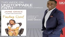 Finding Quiet, Jamie Grace, Interview on Unstoppable Faith with Dr. Kazumba Charles