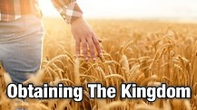 Obtaining The Kingdom Of God