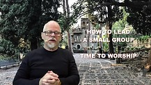 How to Lead a Small Group - Time to worship