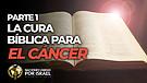La Cura Bíblica para el Cáncer – Par...