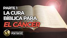 La Cura Bíblica Para el Cáncer – Parte 1