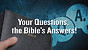Your Questions, the Bible's Answers!