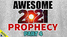 Awesome 2021 Prophecy - Part 4 (Corrected) - 01/...