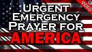 URGENT EMERGENCY PRAYER FOR AMERICA - 01/15/2021