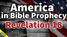 America in Bible Prophecy - Revelation 18 - 01/2...