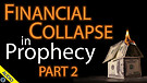 Financial Collapse in Prophecy - Part 2 - 02/05/...