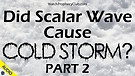 Did Scalar Wave Cause Cold Storm? Part 2 - 02/24...