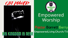 "EMPOWERED WORSHIP - Barrett Berry ""GOT POWER? His Kingdom is Near"""