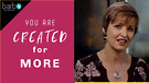 You Are Created For More | Barb Marshall