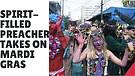 Spirit-filled Preacher Takes on Mardi Gras