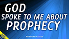 God Spoke to Me about Prophecy 03/25/2021
