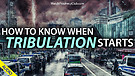 How to Know when Tribulation Starts 03/29/2021