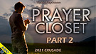 Prayer Closet - 2021 Crusade - Part 2 - 04/05/20...