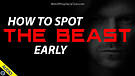 How to Spot the Beast Early 04/07/2021