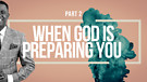 Part 2 ~ When God Is Preparing You | Dr. Kazumba...