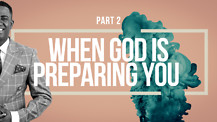 Part 2 ~ When God Is Preparing You | Dr. Kazumba Charles