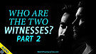 Who are the Two Witnesses? Part 2 - 04/29/2021