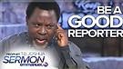 BE A GOOD REPORTER!!! | TB Joshua Sermon